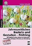 Jahreszeitliches Basteln und Gestalten - Frühling: 36 Projekte für den inklusiven Unterricht - Anleitungen, Vorlagen und Hinweise zur Umsetzung (1. bis 4. Klasse)