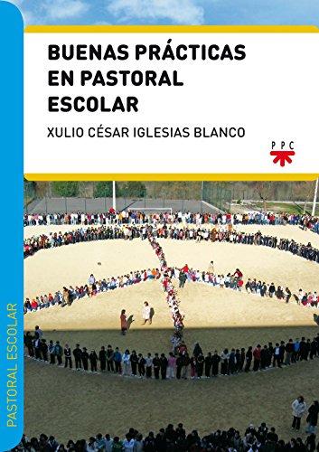 Buenas Prácticas En Pastoral Escolar por Xulio César Iglesias Blanco