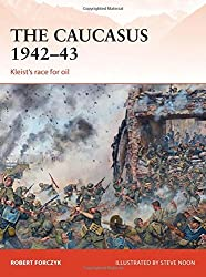 The Caucasus 1942-43: Kleist's Race for Oil (Campaign, Band 281)