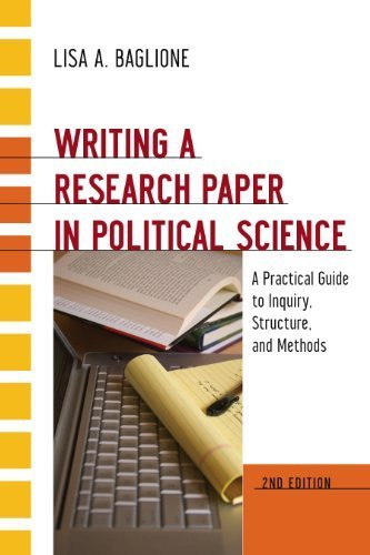 Writing a Research Paper in Political Science: A Practical Guide to Inquiry, Structure, and Methods, 2nd Edition 2nd by Baglione, Lisa A (2011) Paperback