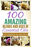 Essential Oils,100 Unique Aromatherapy Oil Blends For Diffusers & Around The House: We tell you how to use essential oils if you are new to them. We then ... you 100 various blends to make and enjoy