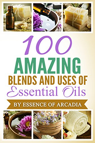 Essential Oils,100 Unique Aromatherapy Oil Blends For Diffusers & Around The House: We tell you how to use essential oils if you are new to them. We then ... blends to make and enjoy (English Edition)