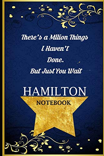 There's a Million Things I Haven't Done But Just You Wait Hamilton Notebook: Blue Diary Composition Journal Notebook for Adults and Kids | Neutral Wide Ruled Lined Pages | 6x9 120 Pages Blue Haven