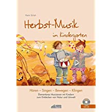 Herbst-Musik im Kindergarten (inkl. CD): Elementares Musizieren mit Kindern zum Entdecken von Natur und Umwelt (Hören - Singen - Bewegen - Klingen)