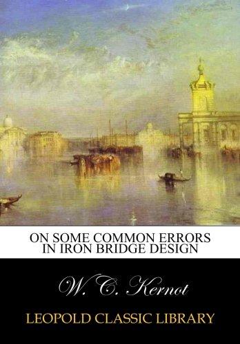 On Some Common Errors in Iron Bridge Design por W. C. Kernot