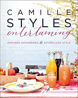 Camille Styles Entertaining: Inspired Gatherings and Effortless Style par [Styles, Camille]