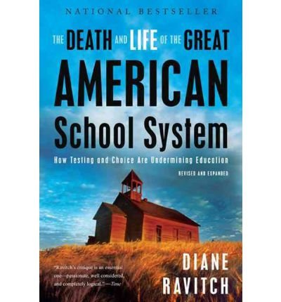 [(The Death and Life of the Great American School System: How Testing and Choice are Undermining Education)] [Author: Diane Ravitch] published on (November, 2011)