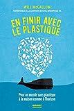 En finir avec le plastique: Pour un monde sans plastique à la maison comme à l'horizon