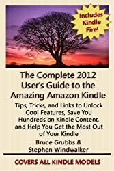 The Complete 2012 User's Guide to the Amazing Amazon Kindle: Covers All Current Kindles Including the Kindle Fire, Kindle Touch, Kindle Keyboard, and Kindle (Revised April 2012) (English Edition)