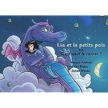 """Lia et les petits pois ou C'est quoi le cancer ? - version """"papa est malade"""""""