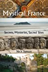 A Guide to Mystical France: Secrets,...