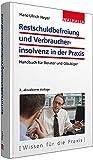 Restschuldbefreiung und Verbraucherinsolvenz in der Praxis: Handbuch für Berater und Gläubiger
