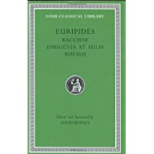 Bacchae, Iphigenia at Aulis, Rhesus (Loeb Classical Library): WITH Iphigenia at Aulis AND Rhesus