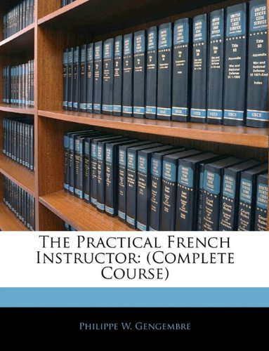 The Practical French Instructor: (Complete Course)