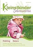 Frühling & Ostern: Kleinstkinder Jahreszeiten. Sonderheft der Zeitschrift