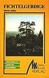Fichtelgebirge. Ein praktisches Reisehandbuch - Martin Müller