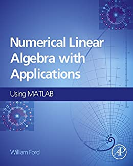 Numerical Linear Algebra with Applications: Using MATLAB by [Ford, William]