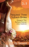 Required: Three Outback Brides: Cattle Rancher, Convenient Wife / In the Heart of the Outback... / Single Dad, Outback Wife (Mills & Boon By Request)