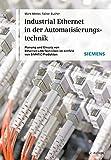 Industrial Ethernet in der Automatisierungstechnik: Planung und Einsatz von Ethernet-LAN-Techniken - Mark Metter, Rainer Bucher