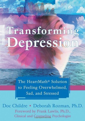 Transforming Depression: The HeartMath Solution to Feeling Overwhelmed, Sad, and Stressed 1st by Childre, Doc, Rozman PhD, Deborah (2007) Paperback