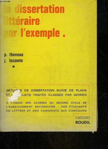 La dissertation litteraire par l'exemple - methode suivie de 120 plans et developpements - second cycle de l'enseignement secondaire baccalaureat - etudes de lettres - concours