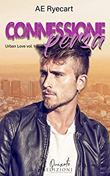 Connessione Persa (Urban Love Vol. 1) di [Ryecart, AE]