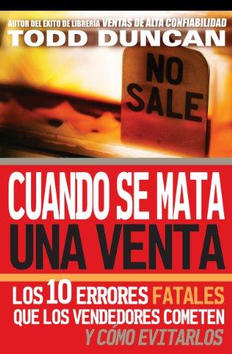 Cuando se mata una venta: Los 10 errores fatales que los vendedores cometen y cómo evitarlos por Todd Duncan
