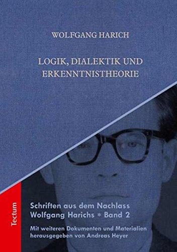 Logik, Dialektik und Erkenntnistheorie (Schriften aus dem Nachlass Wolfgang Harichs)