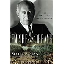 Empire of Dreams: The Epic Life of Cecil B. DeMille by Scott Eyman (2013-09-21)