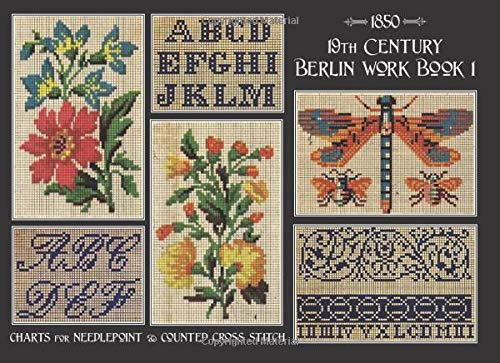19th Century Berlin Work Book 1: Charts for Needlepoint & Counted Cross Stitch -
