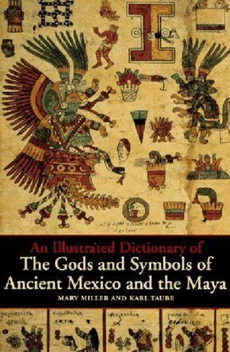 An Illustrated Dictionary of the Gods and Symbols of Ancient Mexico and the Maya by Miller, Mary Ellen, Taube, Karl (1997) Paperback