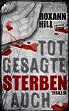 Totgesagte sterben auch: Thriller (Steinbach und Wagner 7) von Roxann Hill