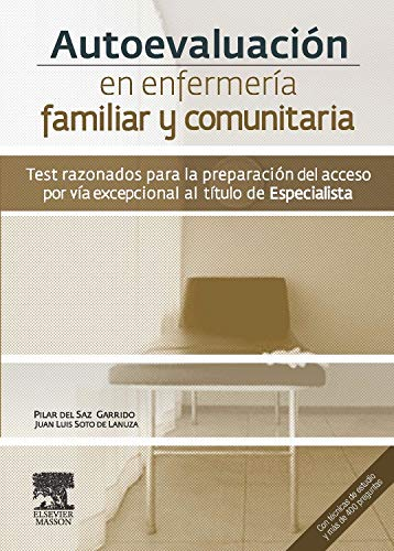 Autoevaluación en enfermería familiar y comunitaria. Test razonados para la preparación del acceso por vía excepcional al título de Especialista por J.L. Soto de Lanuza