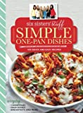 Six Sisters' Stuff Simple One-Pan Dishes: 100 Quick and Easy Recipes