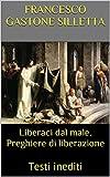 Liberaci dal male. Preghiere di liberazione: Testi inediti (Spiritualità Vol. 1)