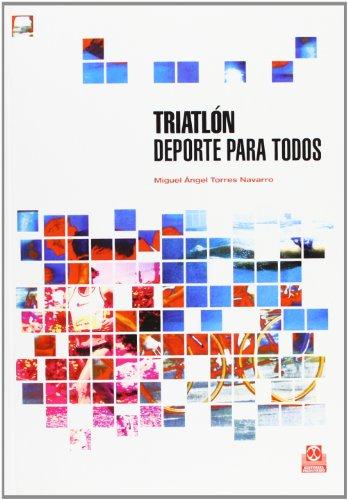 TRIATLÓN. Deporte para todos (Deportes) por Miguel Ángel Torres Navarro