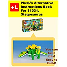 PlusL's Alternative Instruction For 31031,Stegosaurus: You can build the Stegosaurus out of your own bricks! (English Edition)