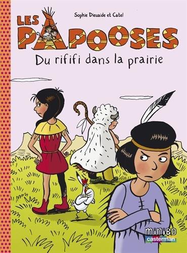 Les Papooses, Tome 6 : Du rififi dans la prairie par Sophie Dieuaide, Catel