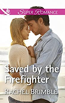 Saved By The Firefighter (Mills & Boon Superromance) (Templeton Cove Stories, Book 6) by [Brimble, Rachel]