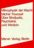 Mikrophysik der Macht: Über Strafjustiz, Psychiatrie und Medizin (Internationaler Merve Diskurs) - Michel Foucault