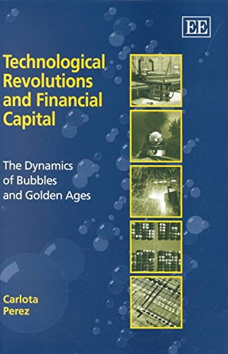 technological-revolutions-and-financial-capital-the-dynamics-of-bubbles-and-golden-ages-by-author-ca