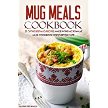 Mug Meals Cookbook - 25 of the Best Mug Recipes made in the Microwave: Mug Cookbook for Everyday Life (English Edition)
