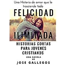 Libros Cristianos en Español: Felicidad Ilimitada: Historias Cortas Para Jovenes Cristianos (Reflexiones Cristianas Cortas Para Mujeres y Jóvenes nº 1)