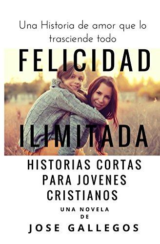 Libros Cristianos en Español: Felicidad Ilimitada: Historias Cortas Para Jovenes Cristianos (Reflexiones Cristianas