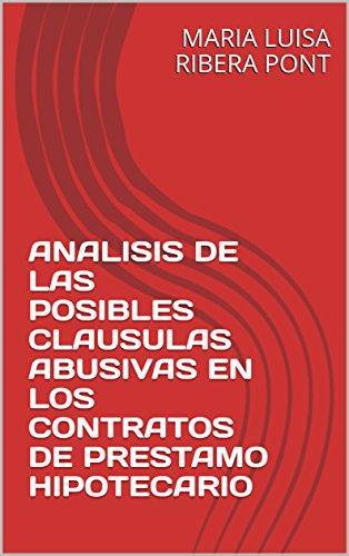 ANALISIS DE LAS POSIBLES CLAUSULAS ABUSIVAS EN LOS CONTRATOS DE PRESTAMO HIPOTECARIO (JURIDICA nº 2) por MARIA LUISA RIBERA PONT
