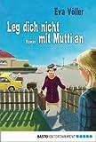 Leg dich nicht mit Mutti an: Roman von Eva Völler
