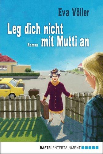 Buchseite und Rezensionen zu 'Leg dich nicht mit Mutti an: Roman' von Eva Völler