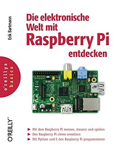 Preisvergleich Produktbild Die elektronische Welt mit Raspberry Pi entdecken (oreilly basics)