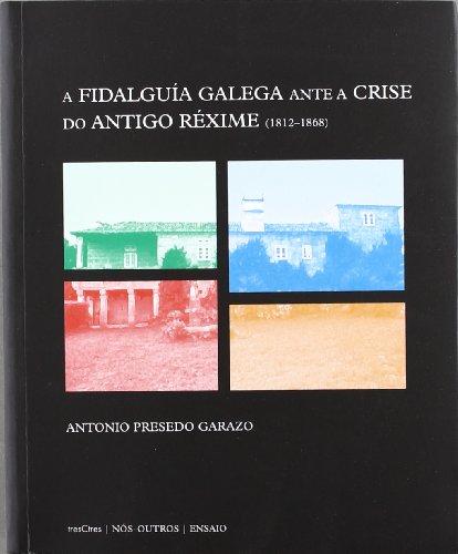 A fidalguia galega ante a crise doantigo rexime (1812-1868)