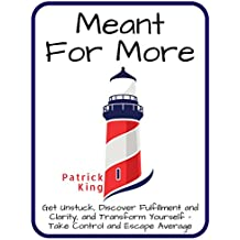 Meant For More: Get Unstuck, Discover Fulfillment and Clarity, and Transform Yourself – Take Control and Escape Average (English Edition)